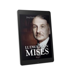 Ludwig von Mises (biografia, tom I) – Jörg Guido Hülsmann — e-book
