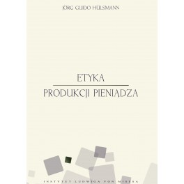Etyka produkcji pieniądza - Jörg Guido Hülsmann