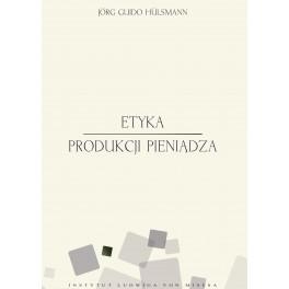 Etyka produkcji pieniądza - e-book - Jörg Guido Hülsmann