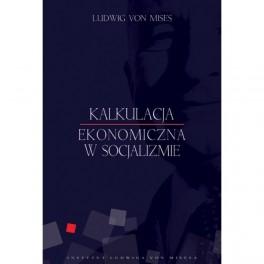 Kalkulacja ekonomiczna w socjalizmie - Ludwig von Mises